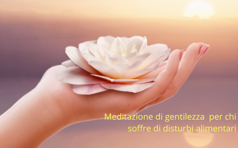 meditazione gentilezza Disturbi Alimentari
